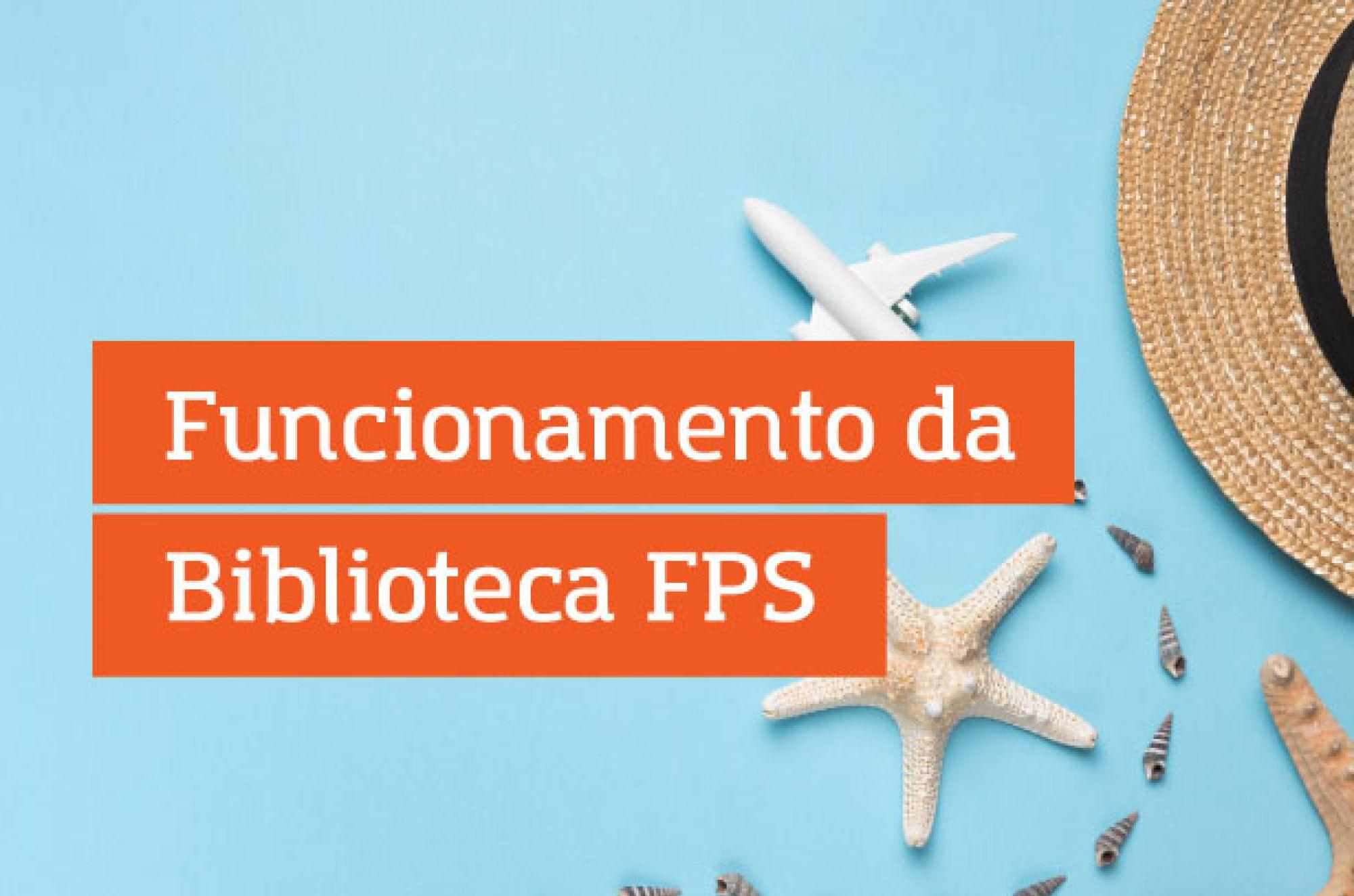 Funcionamento da Biblioteca FPS durante o período de férias 2019.2