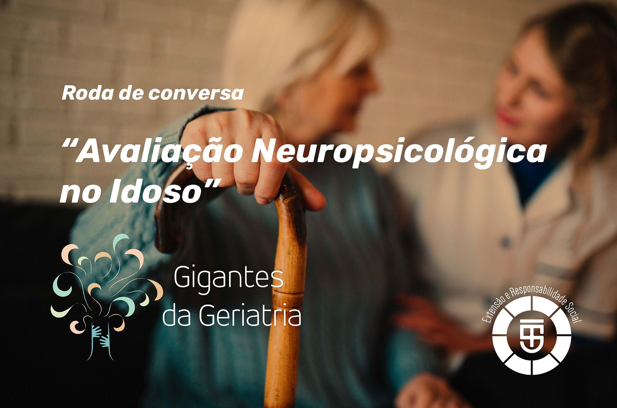 Projeto Gigantes da Geriatria - Roda de conversa sobre Avaliação Neuropsicológica no Idoso