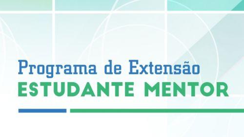 PROGRAMA DE EXTENSÃO ESTUDANTE MENTOR 2019