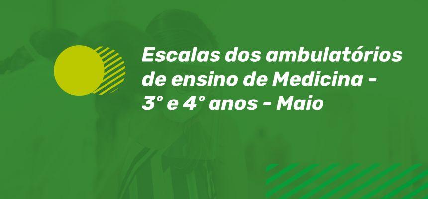 ESCALA DOS AMBULATÓRIOS DE ENSINO DE MEDICINA - 3º e 4º anos - Maio