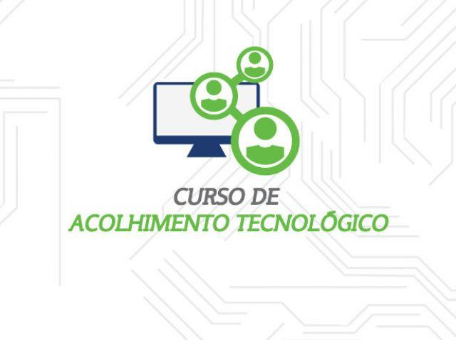 CURSO DE ACOLHIMENTO TECNOLÓGICO - IX EDIÇÃO - ORIENTAÇÕES PARA INSCRITOS