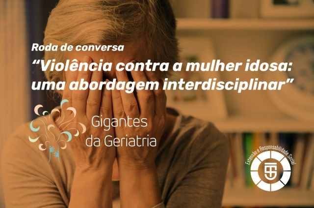 """Roda de conversa """"Violência contra a mulher idosa: uma abordagem interdisciplinar"""""""