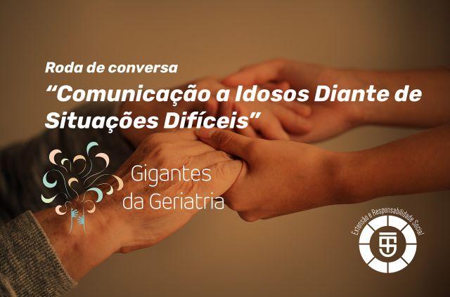Projeto Gigantes da Geriatria - Roda Conversa sobre Comunicação a Idosos Diante de Situações Difíceis